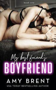My Best Friend's Boyfriend by author Amy Brent. Book One cover.