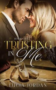 Trusting In Me by author Lucia Jordan. Book One cover.