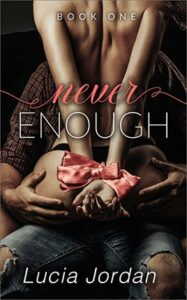 Never Enough by author Lucia Jordan. Book One cover.